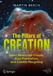 The Pillars of Creation - Giant Molecular Clouds, Star Formation, and Cosmic Recycling ebook by Kobo.Web.Store.Products.Fields.ContributorFieldViewModel