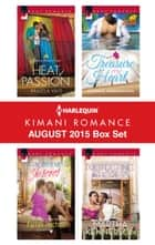 Harlequin Kimani Romance August 2015 Box Set - Heat of Passion\Stay with Me Forever\Treasure My Heart\Protecting the Heiress ebook by Pamela Yaye, Farrah Rochon, AlTonya Washington,...