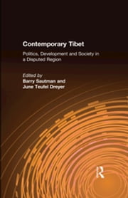 Contemporary Tibet - Politics, Development and Society in a Disputed Region ebook by Barry Sautman,June Teufel Dreyer