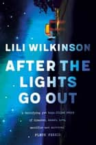 After the Lights Go Out ebook by Lili Wilkinson