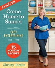 Come Home to Supper: Easy Entertaining - 15 Holiday Recipes from Come Home to Supper ebook by Christy Jordan