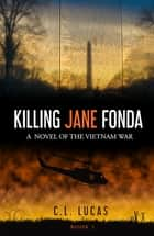 Killing Jane Fonda ebook by C.L. Lucas