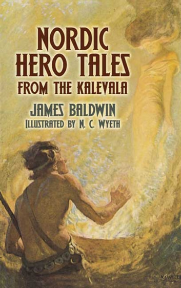 Nordic Hero Tales from the Kalevala ebook by James Baldwin