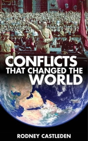 Conflicts that Changed the World - Conquest, glory, death and destruction ebook by Rodney Castleden