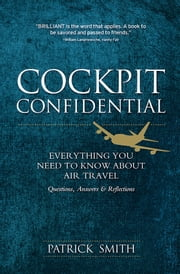 Cockpit Confidential - Everything You Need to Know About Air Travel: Questions, Answers, and Reflections ebook by Patrick Smith