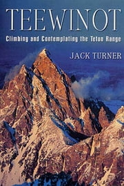 Teewinot - A Year in the Teton Range ebook by Jack Turner