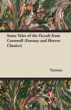 Some Tales of the Occult from Cornwall (Fantasy and Horror Classics) ebook by