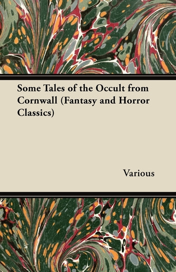 Some Tales of the Occult from Cornwall (Fantasy and Horror Classics) ebook by Various Authors
