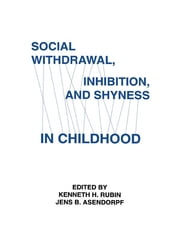Social Withdrawal, inhibition, and Shyness in Childhood ebook by Kenneth H. Rubin,Jens B. Asendorpf,Jens Asendorpfz