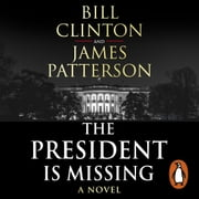 The President is Missing audiobook by President Bill Clinton, James Patterson