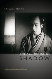 The Aesthetics of Shadow - Lighting and Japanese Cinema ebook by Daisuke Miyao