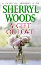 Gift of Love ebook by Sherryl Woods