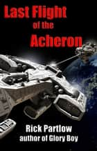 Last Flight of the Acheron ebook by Rick Partlow