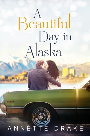 A Beautiful Day in Alaska ebook by Annette Drake
