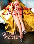 Now Why'd You Have To Go And Do A Thing Like That ebook by CJ Hawk