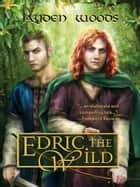 Edric the Wild ebook by Jayden Woods