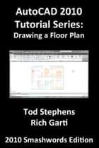 AutoCAD 2010 Tutorial Series: Drawing a Floor Plan ebook by Tod Stephens