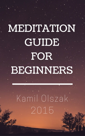 Meditation Guide for Beginners ebook by Kamil Olszak