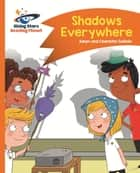 Reading Planet - Shadows Everywhere - Orange: Comet Street Kids ePub eBook by Adam Guillain, Charlotte Guillain