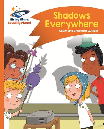 Reading Planet - Shadows Everywhere - Orange: Comet Street Kids ePub eBook by Adam Guillain,Charlotte Guillain