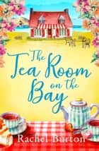 The Tearoom on the Bay - an uplifting and heartwarming read ebook by