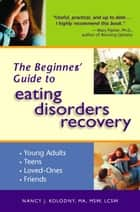 The Beginner's Guide to Eating Disorders Recovery ebook by M.S.W. Nancy J. Kolodny, M.A., M.S.W., L.C.S.W.