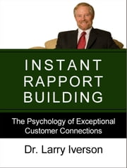 Instant Rapport Building - The Psychology of Exceptional Customer Connections ebook by Dr. Larry Iverson