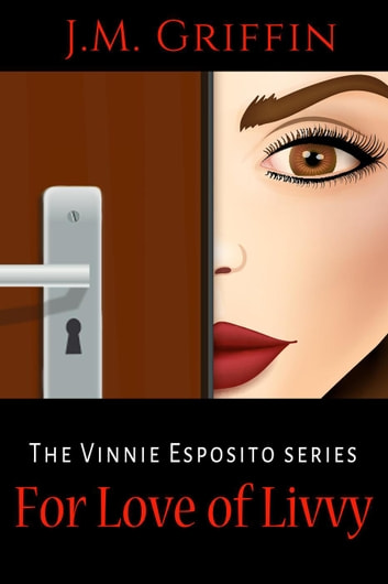 For Love of Livvy - The Vinnie Esposito Series ebook by J.M. Griffin