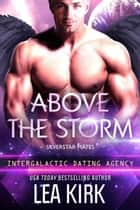 Above the Storm - Silverstar Mates (The Intergalactic Dating Agency), #1 ebook by