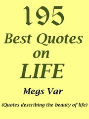Quotes Life Quotes: 195 Best Quotes on Life ebook by Megs Var