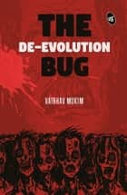The De-Evolution Bug ebook by Vaibhav Mukim