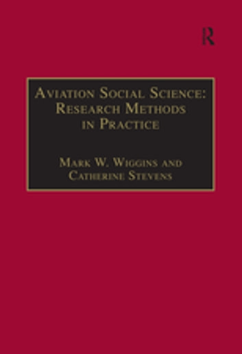 Aviation Social Science: Research Methods in Practice ebook by Mark W. Wiggins,Catherine Stevens