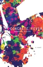 Concrete Fever ebook by Nathaniel Kressen