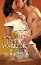 Taming Her Irish Warrior ebook by Michelle Willingham