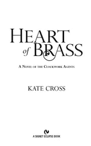 Heart of Brass - A Novel of the Clockwork Agents ebook by Kate Cross