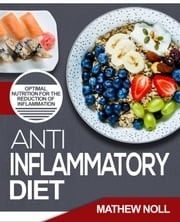 Anti-Inflammatory Diet ebook by Mathew Noll