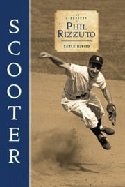 Scooter: The Biography of Phil Rizzuto ebook by DeVito, Carlo