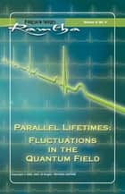 Parallel Lifetimes: Fluctuations In The Quantum Field: Fluctuations In The Quantum Field ebook by Ramtha