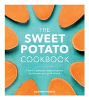 The Sweet Potato Cookbook ebook by Heather Thomas