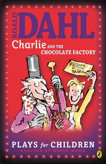 Charlie and the Chocolate Factory - Plays for Children ebook by Richard George,Roald Dahl