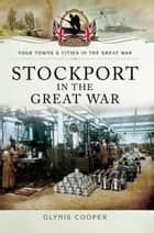 Stockport in the Great War ebook by Glynis Cooper