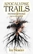 Apocalypse Trails - Homecoming ebook by Joe Nobody