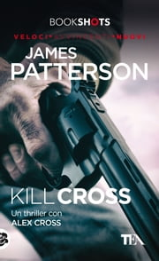 Kill Cross - Un thriller con Alex Cross Ebook di James Patterson, Cristina Popple
