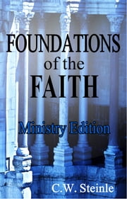Foundations of the Faith: Ministry Edition ebook by C.W. Steinle