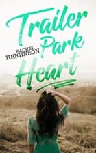 Trailer Park Heart ebook by Rachel Higginson