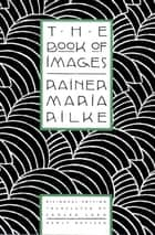 The Book of Images eBook by Rainer Maria Rilke, Edward Snow