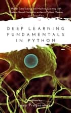 Deep Learning Fundamentals in Python - Master Data Science and Machine Learning with Modern Neural Networks written in Python, Theano, and TensorFlow ebook by Lazy Programmer