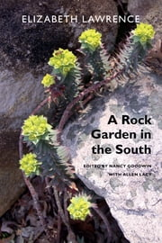 A Rock Garden in the South ebook by Elizabeth Lawrence, Nancy Goodwin, Allen Lacy