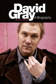 David Gray: A Biography ebook by Michael Heatley