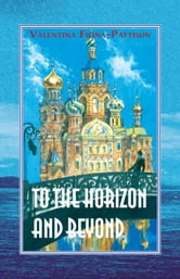 To the Horizon and Beyond ebook by Valentina Filina-Pattison